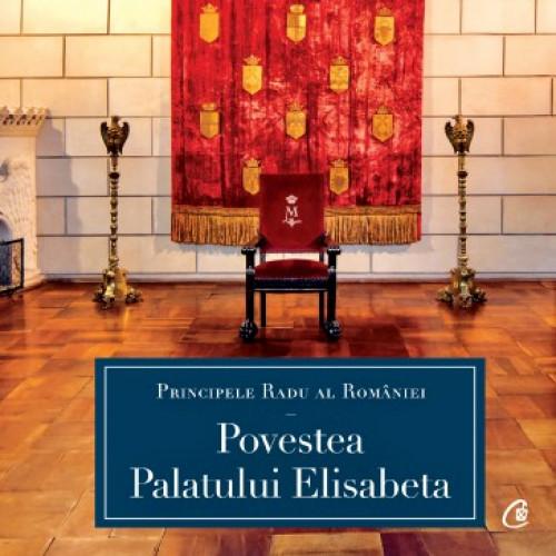 Povestea Palatului Elisabeta - A.S.R. Principele Radu