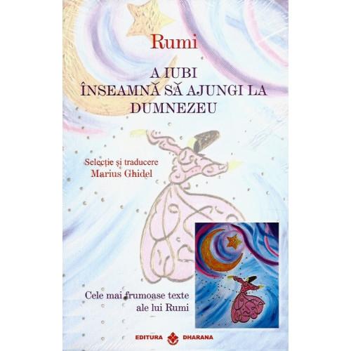 A iubi inseamna sa ajungi la Dumnezeu / Eliberarea de sine este fericirea toata - Rumi, Marius Ghidel