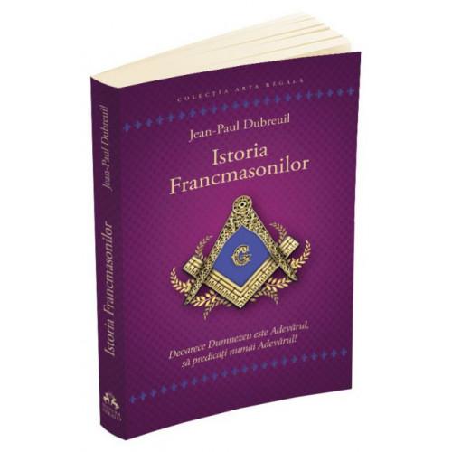 Istoria francmasonilor - Jean-Paul Dubreuil