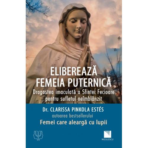 Elibereaza femeia puternica - dr. Clarissa Pinkola Estes