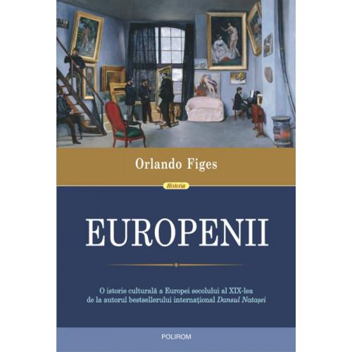 Europenii: Trei vieti si formarea unei culturi cosmopolite in Europa secolului al XIX-lea - Orlando Figes