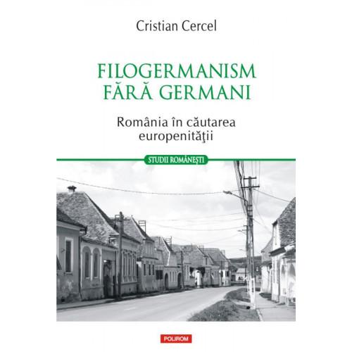 Filogermanism fara germani. Romania in cautarea europenitatii - Cristian Cercel
