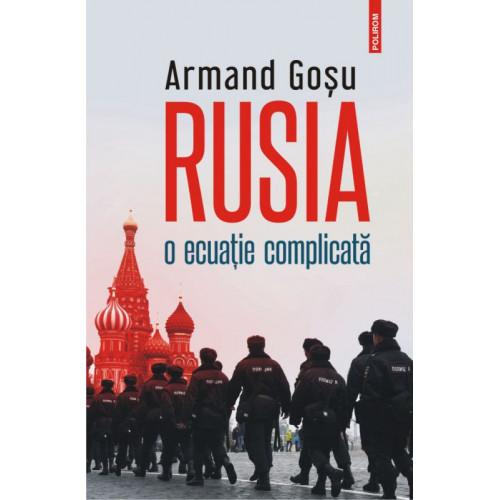 Rusia, o ecuatie complicata - Armand Gosu