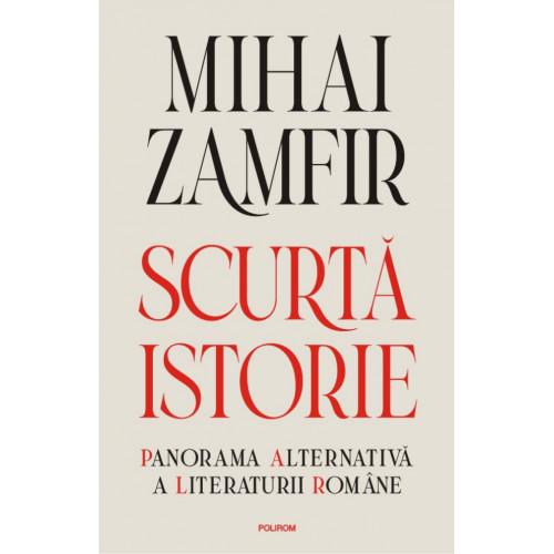 Scurta istorie: Panorama alternativa a literaturii romane - Mihai Zamfir